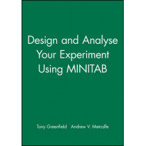 Design and Analyse Your Experiment Using MINITAB by Tony Greenfield, 9780470711149