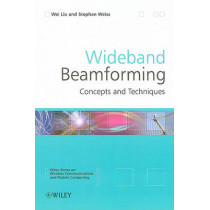 Wideband Beamforming: Concepts and Techniques by Wei Liu, 9780470713921