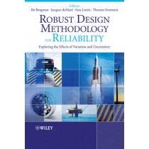 Robust Design Methodology for Reliability: Exploring the Effects of Variation and Uncertainty by Bo Bergman, 9780470713945