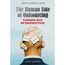 The Human Side of Outsourcing: Psychological Theory and Management Practice by Stephanie J. Morgan, 9780470718704
