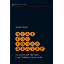 Beat the Forex Dealer: An Insider's Look into Trading Today's Foreign Exchange Market by Agustin Silvani, 9780470722084