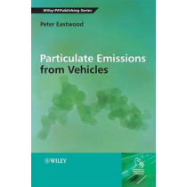 Particulate Emissions from Vehicles by Peter Eastwood, 9780470724552