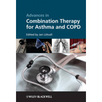 Advances in Combination Therapy for Asthma and COPD by Jan Lotvall, 9780470727027