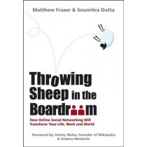 Throwing Sheep in the Boardroom: How Online Social Networking Will Transform Your Life, Work and World by Matthew Fraser, 9780470740149