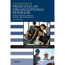 Handbook of Principles of Organizational Behavior: Indispensable Knowledge for Evidence-Based Management by Edwin A. Locke, 9780470740941