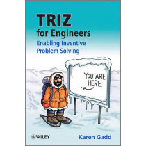TRIZ for Engineers: Enabling Inventive Problem Solving by Karen Gadd, 9780470741887