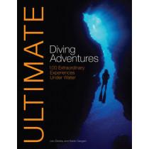 Ultimate Diving Adventures: 100 Extraordinary Experiences Under Water by Len Deeley, 9780470744925