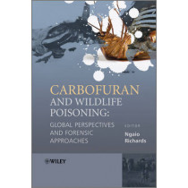 Carbofuran and Wildlife Poisoning: Global Perspectives and Forensic Approaches by Ngaio Richards, 9780470745236