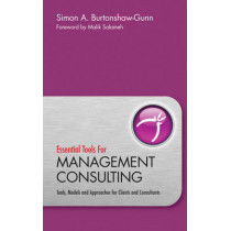 Essential Tools for Management Consulting: Tools, Models and Approaches for Clients and Consultants by Simon A. Burtonshaw-Gunn, 9780470745939