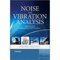 Noise and Vibration Analysis: Signal Analysis and Experimental Procedures by Anders Brandt, 9780470746448