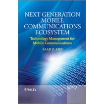 Next Generation Mobile Communications Ecosystem: Technology Management for Mobile Communications by Saad Zaman Asif, 9780470747469