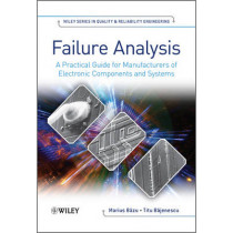 Failure Analysis: A Practical Guide for Manufacturers of Electronic Components and Systems by Marius Bazu, 9780470748244