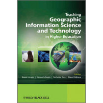 Teaching Geographic Information Science and Technology in Higher Education by David Unwin, 9780470748565