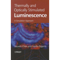 Thermally and Optically Stimulated Luminescence: A Simulation Approach by Reuven Chen, 9780470749272