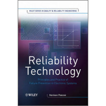 Reliability Technology: Principles and Practice of Failure Prevention in Electronic Systems by Norman Pascoe, 9780470749661