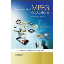 The Handbook of MPEG Applications: Standards in Practice by Marios C. Angelides, 9780470750070