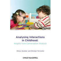 Analysing Interactions in Childhood: Insights from Conversation Analysis by Hilary Gardner, 9780470760345