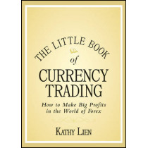 The Little Book of Currency Trading: How to Make Big Profits in the World of Forex by Kathy Lien, 9780470770351