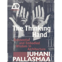 The Thinking Hand: Existential and Embodied Wisdom in Architecture by Juhani Pallasmaa, 9780470779293