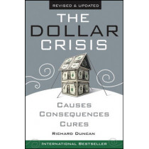 The Dollar Crisis: Causes, Consequences, Cures by Richard Duncan, 9780470821701