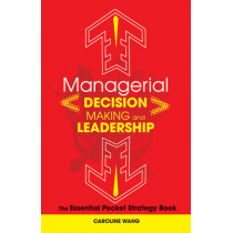 Managerial Decision Making Leadership: The Essential Pocket Strategy Book by Caroline Wang, 9780470825259