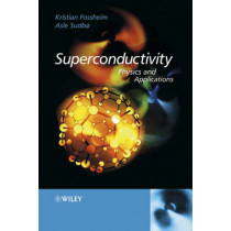Superconductivity: Physics and Applications by Kristian Fossheim, 9780470844526