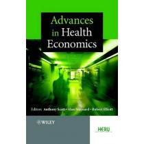 Advances in Health Economics by Anthony Scott, 9780470848838