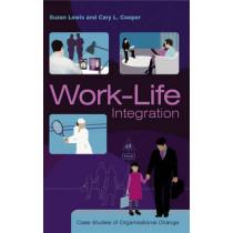Work-Life Integration: Case Studies of Organisational Change by Suzan Lewis, 9780470853436