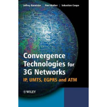 Convergence Technologies for 3G Networks: IP, UMTS, EGPRS and ATM by Jeffrey Bannister, 9780470860915