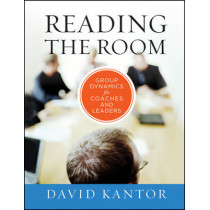 Reading the Room: Group Dynamics for Coaches and Leaders by David Kantor, 9780470903438
