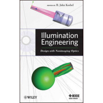 Illumination Engineering: Design with Nonimaging Optics by R. John Koshel, 9780470911402