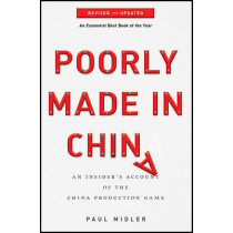 Poorly Made in China: An Insider's Account of the China Production Game by Paul Midler, 9780470928073