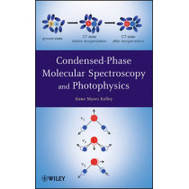Condensed-Phase Molecular Spectroscopy and Photophysics by Anne Meyers Kelley, 9780470946701