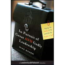In Pursuit of Great AND Godly Leadership: Tapping the Wisdom of the World for the Kingdom of God by Mike Bonem, 9780470947425