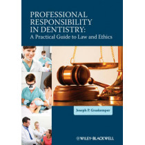 Professional Responsibility in Dentistry: A Practical Guide to Law and Ethics by Joseph P. Graskemper, 9780470959770