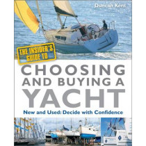The Insider's Guide to Choosing & Buying a Yacht: Expert Advice to Help You Choose the Perfect Yacht by Duncan Kent, 9780470972694