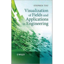 Visualization of Fields and Applications in Engineering by Stephen Tou, 9780470973974