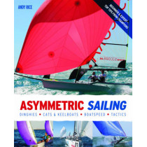 Asymmetric Sailing: Get the Most from Your Boat with Tips & Advice from Expert Sailors by Andy Rice, 9780470974261