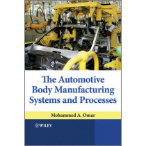 The Automotive Body Manufacturing Systems and Processes by Mohammed A. Omar, 9780470976333