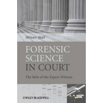 Forensic Science in Court: The Role of the Expert Witness by Wilson Wall, 9780470985779