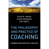 The Philosophy and Practice of Coaching: Insights and issues for a new era by David B. Drake, 9780470987216