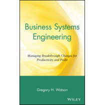 Business Systems Engineering: Managing Breakthrough Changes for Productivity and Profit by Gregory H. Watson, 9780471018841