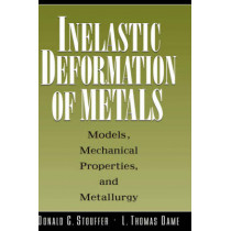 Inelastic Deformation of Metals: Models, Mechanical Properties, and Metallurgy by Donald C. Stouffer, 9780471021438