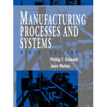 Manufacturing Processes and Systems by Phillip F. Ostwald, 9780471047414