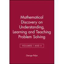 Mathematical Discovery on Understanding, Learning and Teaching Problem Solving, Volumes I and II by George Polya, 9780471089759