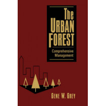 The Urban Forest: Comprehensive Management by Gene W. Grey, 9780471122753
