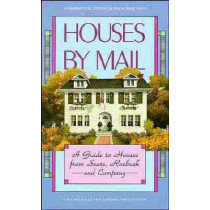 Houses by Mail: A Guide to Houses from Sears, Roebuck and Company by Katherine Cole Stevenson, 9780471143949