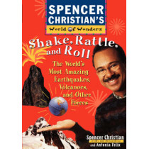 Shake, Rattle, and Roll: The World's Most Amazing Volcanoes, Earthquakes, and Other Forces by Spencer Christian, 9780471152910
