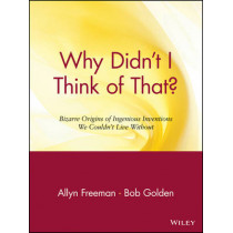Why Didn't I Think of That?: Bizarre Origins of Ingenious Inventions We Couldn't Live Without by Allyn Freeman, 9780471165118