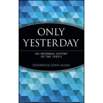 Only Yesterday: An Informal History of the 1920's by Frederick Lewis Allen, 9780471189527